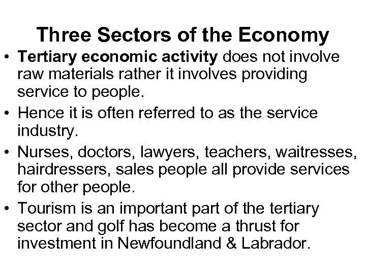 Three Sectors of the Economy • Tertiary economic activity does not involve raw materials