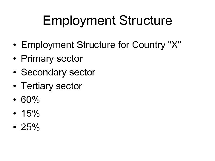 Employment Structure • • Employment Structure for Country