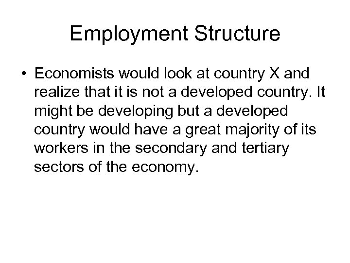 Employment Structure • Economists would look at country X and realize that it is