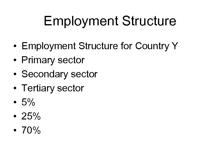 Employment Structure • • Employment Structure for Country Y Primary sector Secondary sector Tertiary