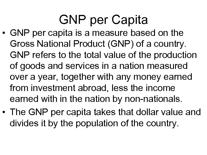 GNP per Capita • GNP per capita is a measure based on the Gross