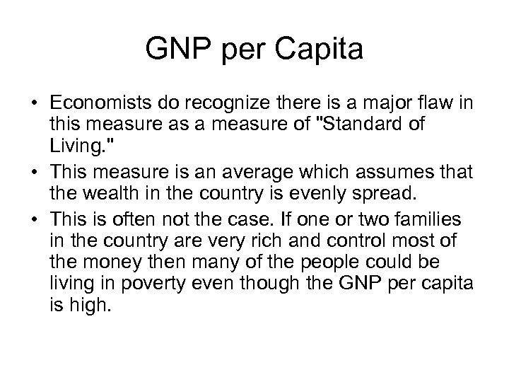 GNP per Capita • Economists do recognize there is a major flaw in this