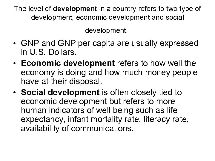 The level of development in a country refers to two type of development, economic