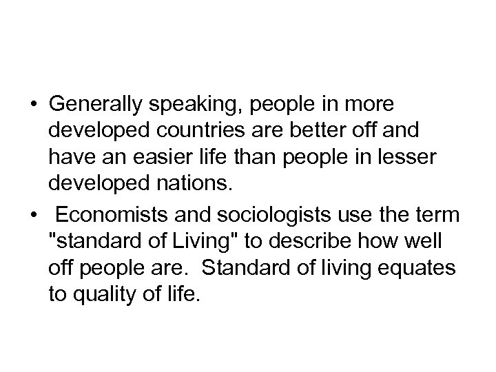 • Generally speaking, people in more developed countries are better off and have