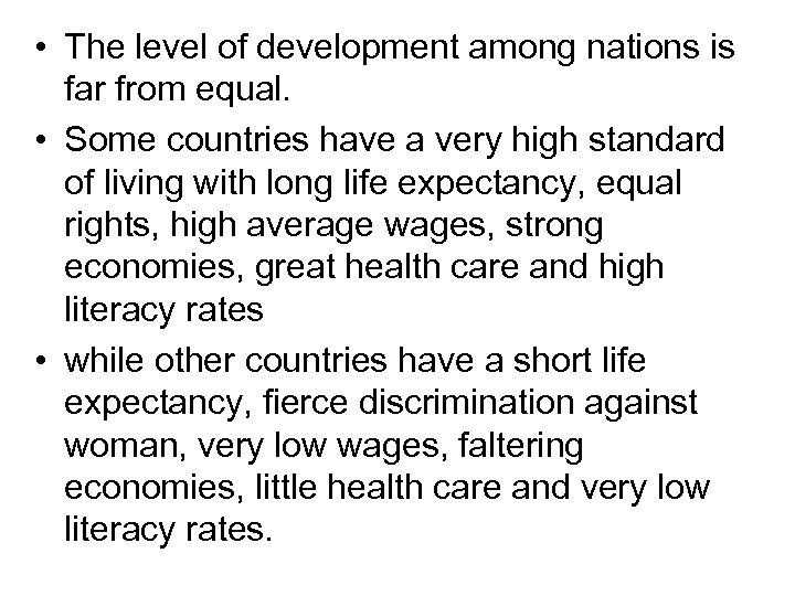 • The level of development among nations is far from equal. • Some
