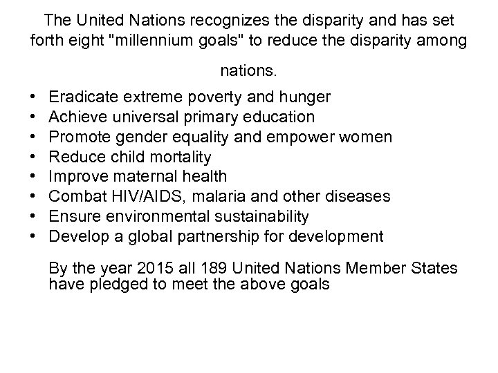 The United Nations recognizes the disparity and has set forth eight