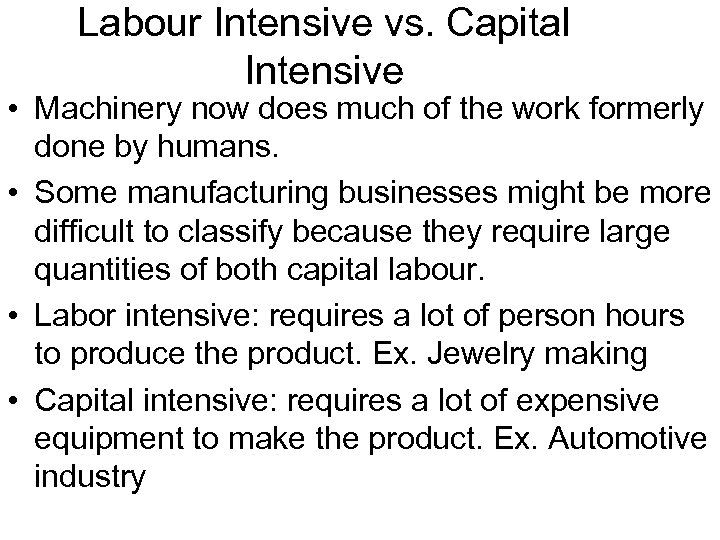 Labour Intensive vs. Capital Intensive • Machinery now does much of the work formerly