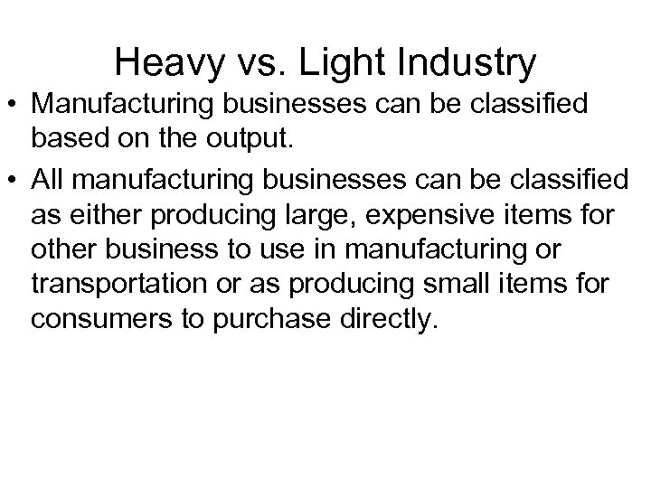 Heavy vs. Light Industry • Manufacturing businesses can be classified based on the output.