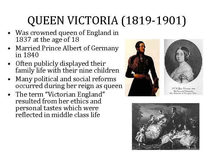 QUEEN VICTORIA (1819 -1901) • Was crowned queen of England in 1837 at the