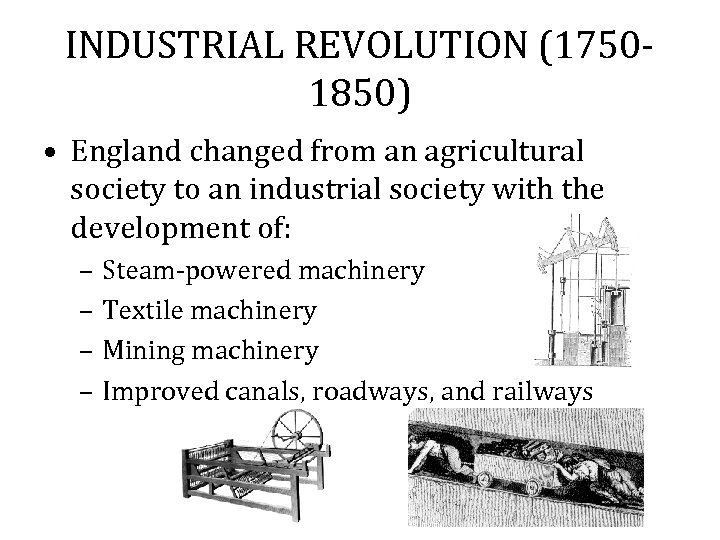 INDUSTRIAL REVOLUTION (17501850) • England changed from an agricultural society to an industrial society