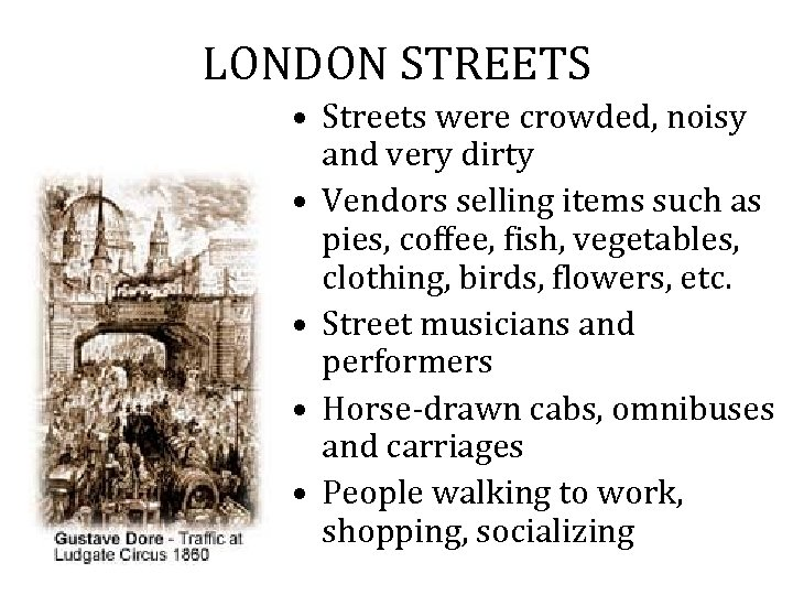 LONDON STREETS • Streets were crowded, noisy and very dirty • Vendors selling items