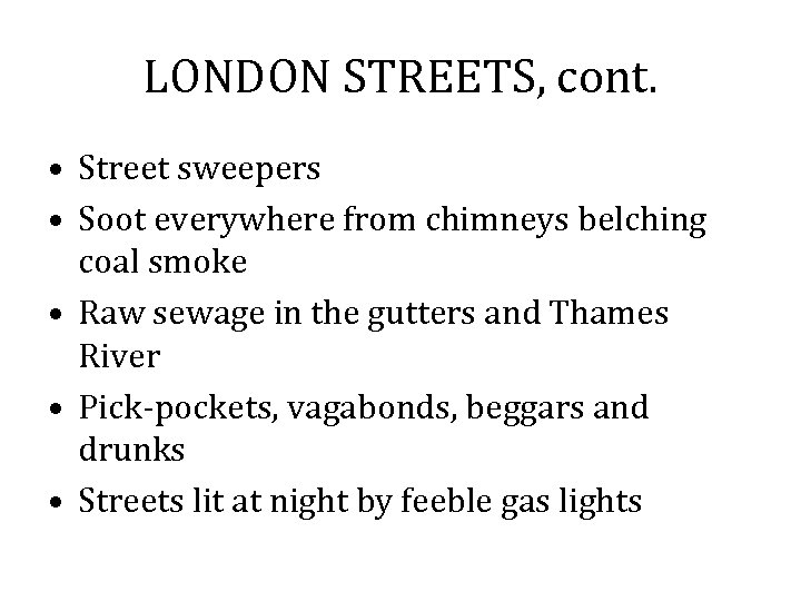 LONDON STREETS, cont. • Street sweepers • Soot everywhere from chimneys belching coal smoke