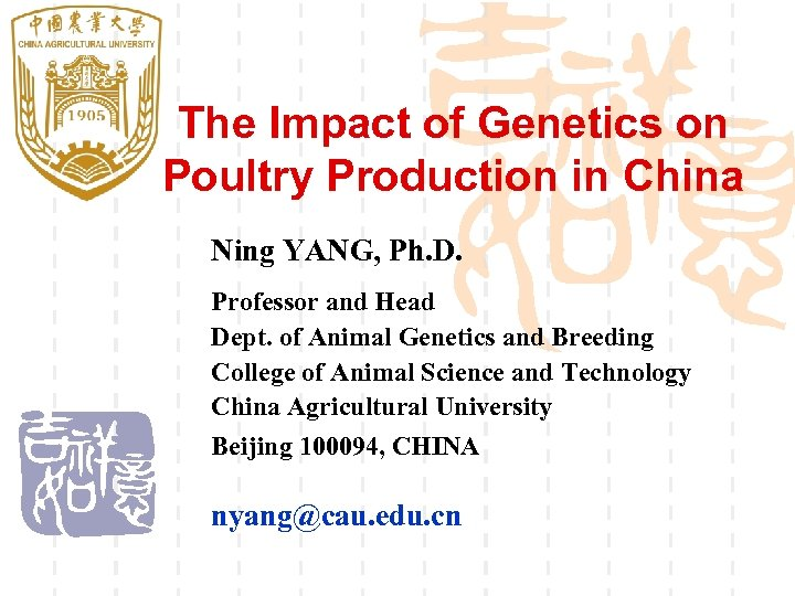 The Impact of Genetics on Poultry Production in China Ning YANG, Ph. D. Professor