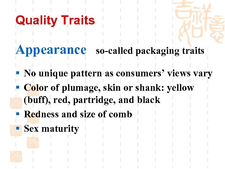 Quality Traits Appearance so-called packaging traits § No unique pattern as consumers' views vary