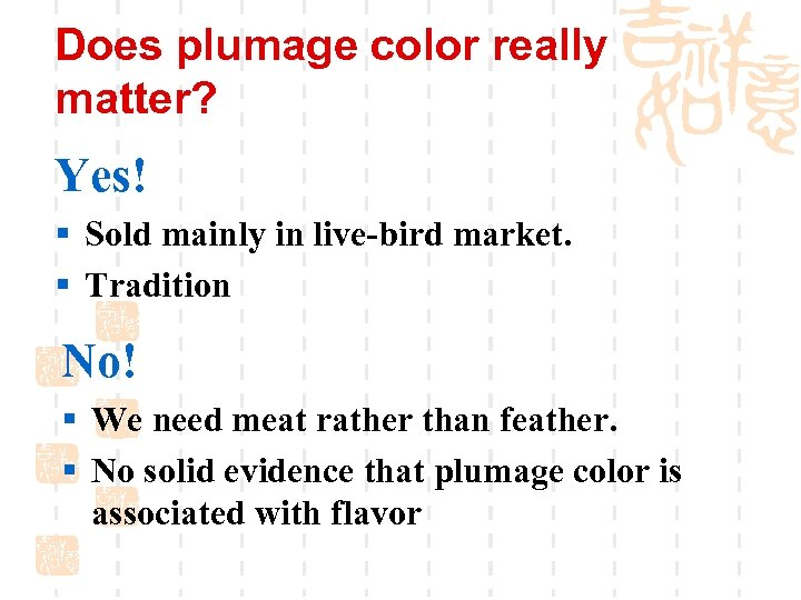 Does plumage color really matter? Yes! § Sold mainly in live-bird market. § Tradition