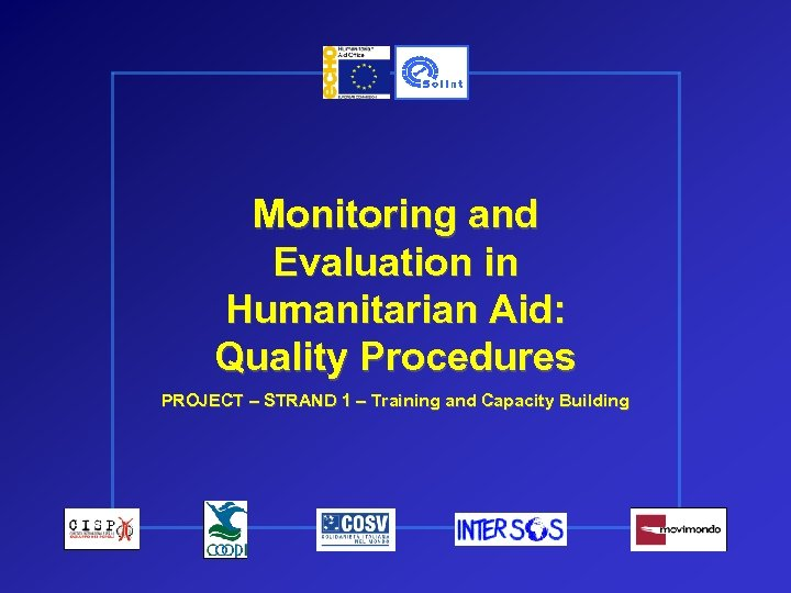 Monitoring and Evaluation in Humanitarian Aid: Quality Procedures PROJECT – STRAND 1 – Training