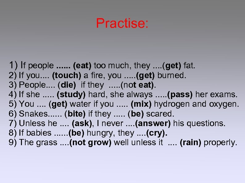 Practise: 1) If people. . . (eat) too much, they. . (get) fat. 2)
