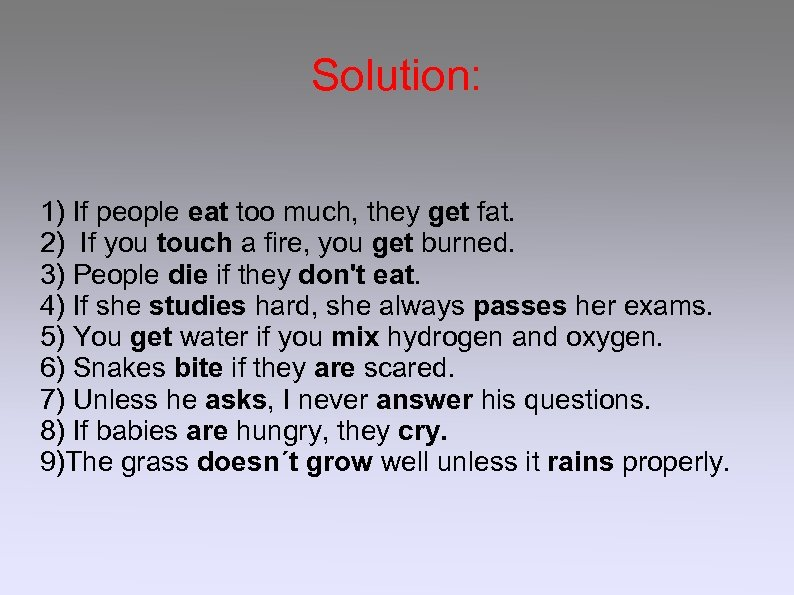 Solution: 1) If people eat too much, they get fat. 2) If you touch