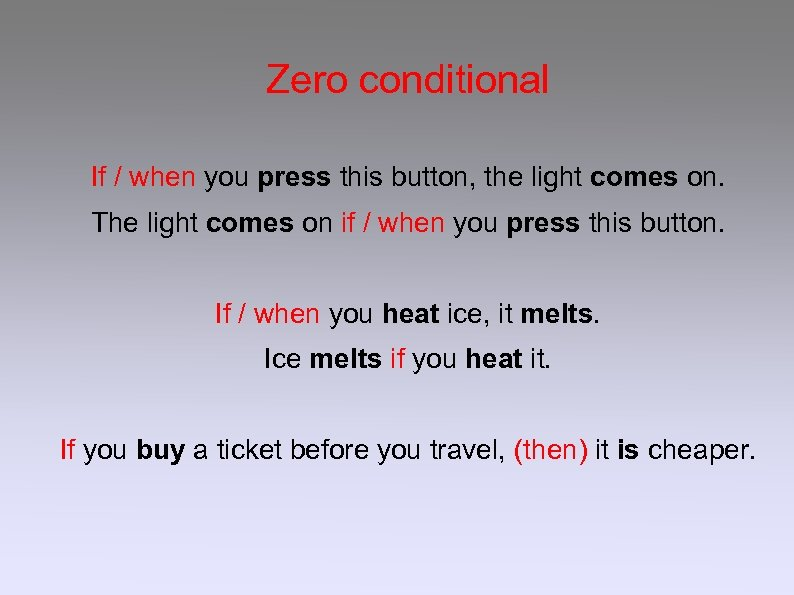 Zero conditional If / when you press this button, the light comes on. The