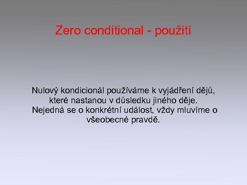 Zero conditional - použití Nulový kondicionál používáme k vyjádření dějů, které nastanou v důsledku