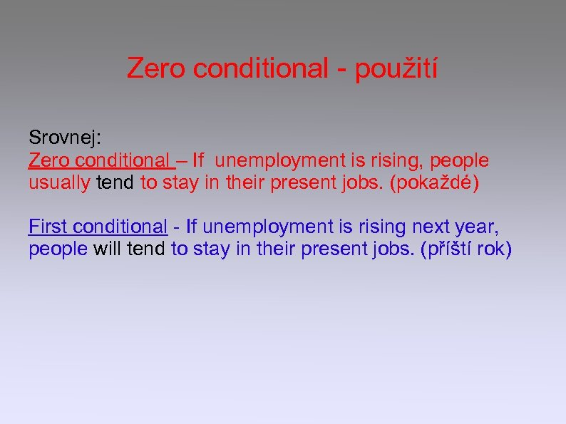 Zero conditional - použití Srovnej: Zero conditional – If unemployment is rising, people usually