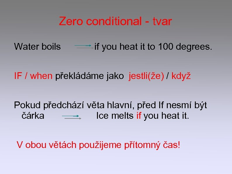 Zero conditional - tvar Water boils if you heat it to 100 degrees. IF