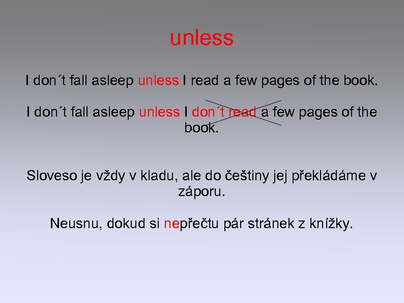 unless I don´t fall asleep unless I read a few pages of the book.