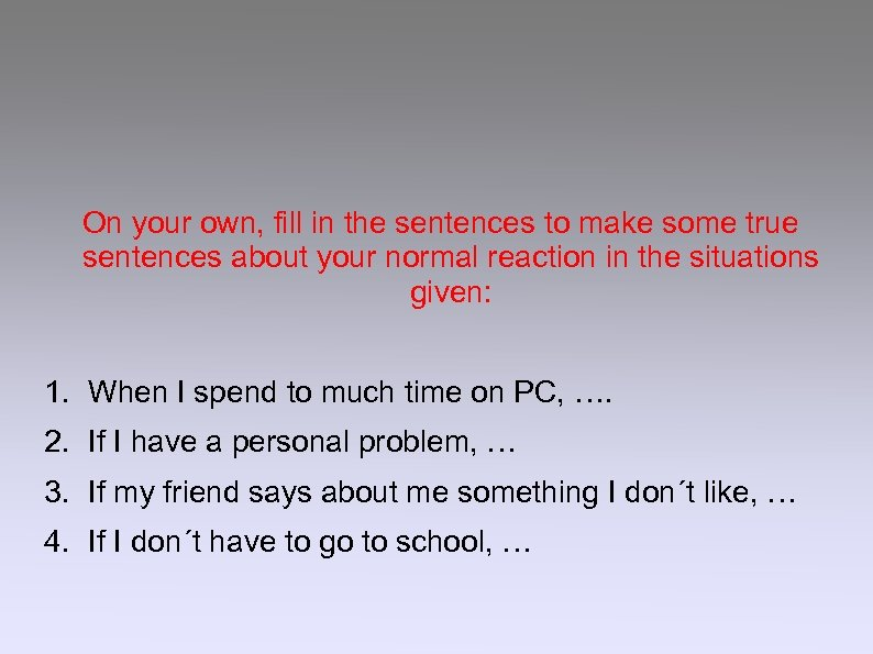 On your own, fill in the sentences to make some true sentences about your