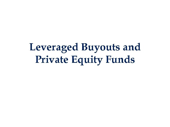Leveraged Buyouts and Private Equity Funds