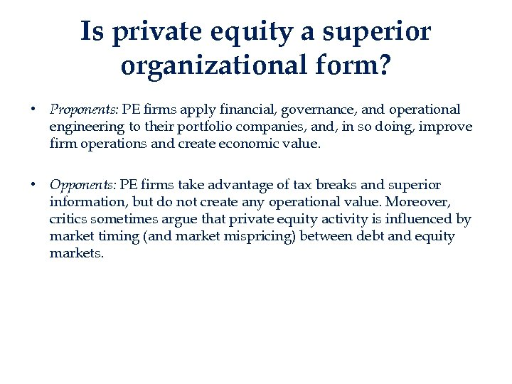Is private equity a superior organizational form? • Proponents: PE firms apply financial, governance,