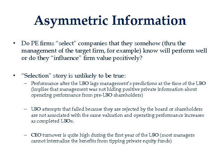 """Asymmetric Information • Do PE firms """"select"""" companies that they somehow (thru the management"""