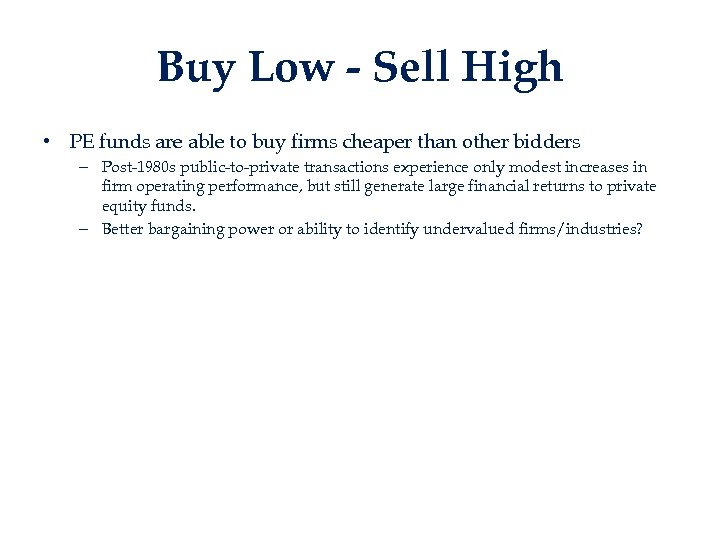 Buy Low - Sell High • PE funds are able to buy firms cheaper