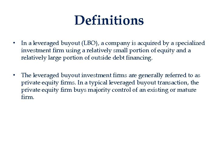 Definitions • In a leveraged buyout (LBO), a company is acquired by a specialized