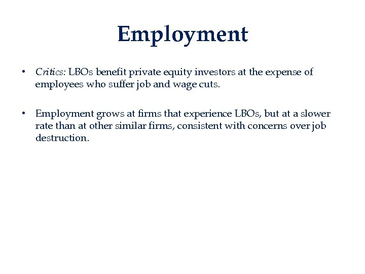 Employment • Critics: LBOs benefit private equity investors at the expense of employees who