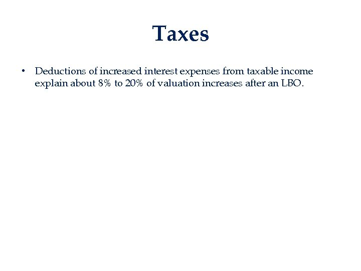 Taxes • Deductions of increased interest expenses from taxable income explain about 8% to