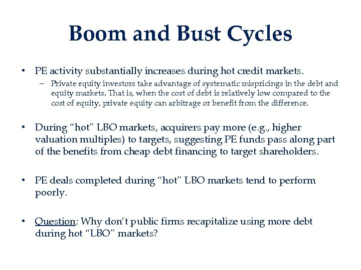 Boom and Bust Cycles • PE activity substantially increases during hot credit markets. –