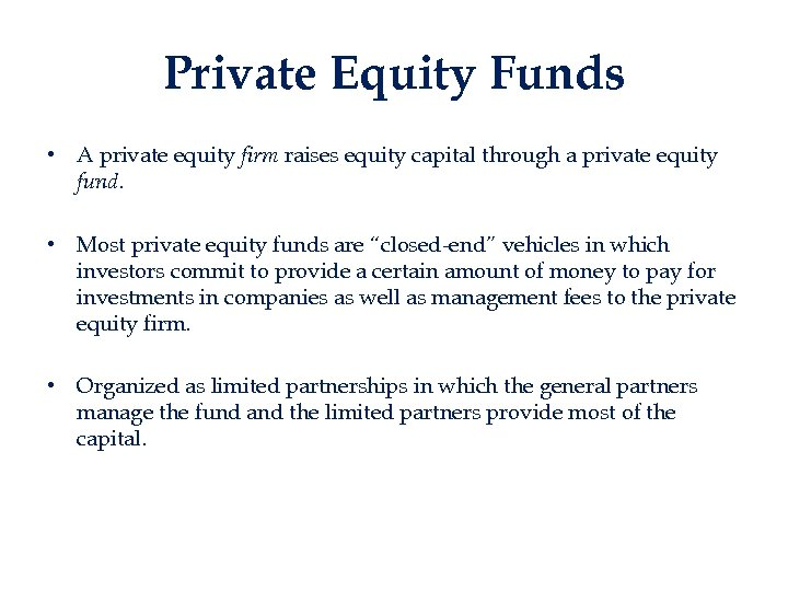 Private Equity Funds • A private equity firm raises equity capital through a private