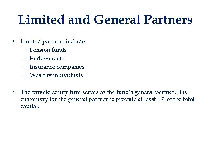 Limited and General Partners • Limited partners include: – Pension funds – Endowments –