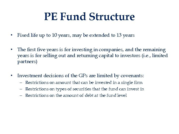 PE Fund Structure • Fixed life up to 10 years, may be extended to