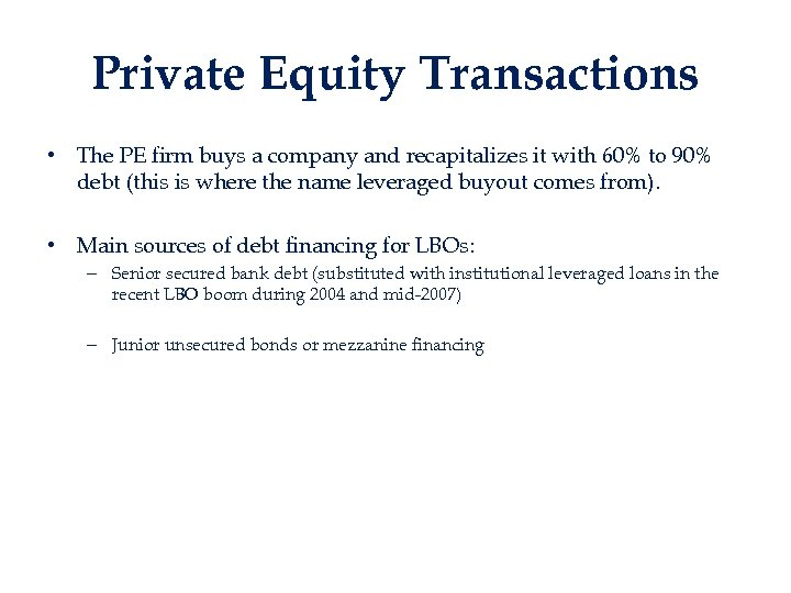Private Equity Transactions • The PE firm buys a company and recapitalizes it with