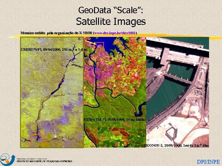 "Geo. Data ""Scale"": Satellite Images Mosaico cedido pela organização do X SBSR (www. dsr."