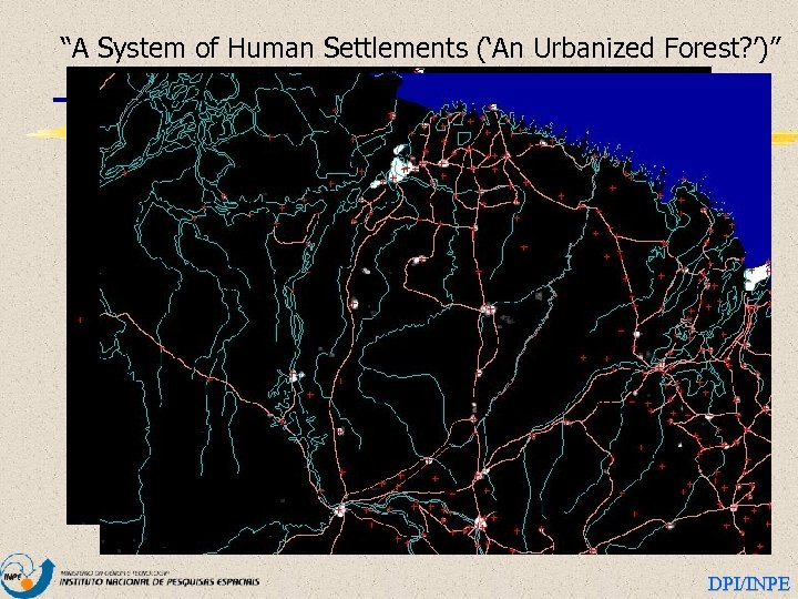 """""""A System of Human Settlements ('An Urbanized Forest? ')"""" DPI/INPE"""
