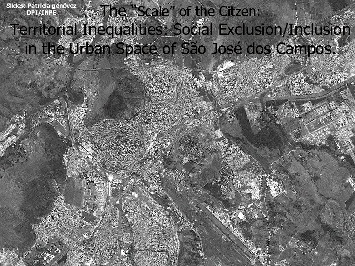 """The """"Scale"""" of the Citzen: Territorial Inequalities: Social Exclusion/Inclusion in the Urban Space of"""