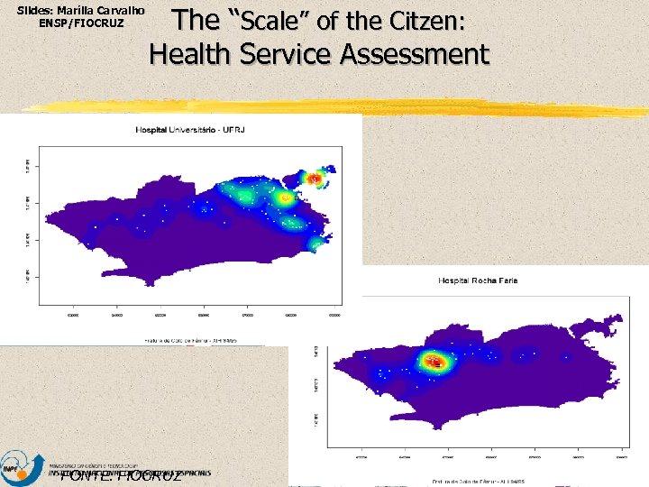 """Slides: Marília Carvalho ENSP/FIOCRUZ The """"Scale"""" of the Citzen: Health Service Assessment FONTE: FIOCRUZ"""