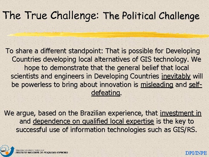The True Challenge: The Political Challenge To share a different standpoint: That is possible