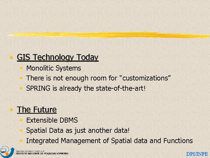 § GIS Technology Today § Monolitic Systems § There is not enough room for