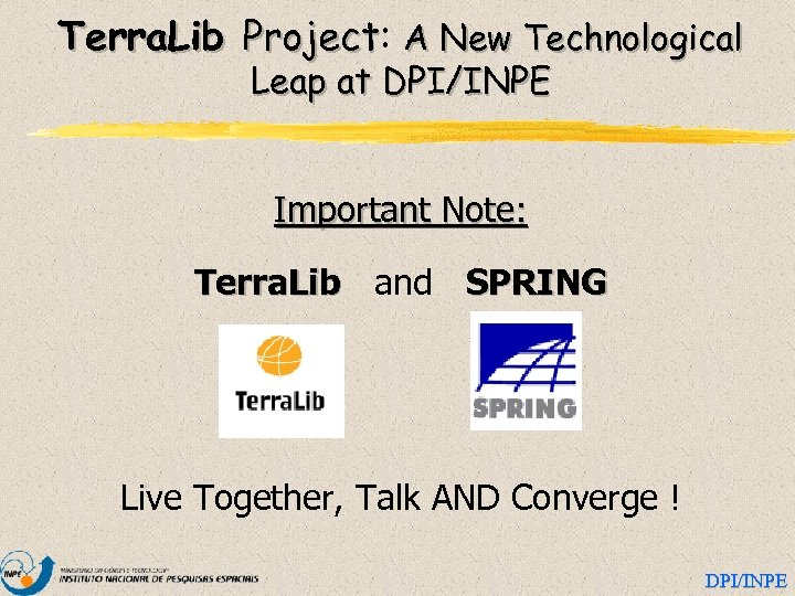 Terra. Lib Project: A New Technological Project Leap at DPI/INPE Important Note: Terra. Lib
