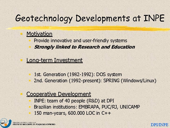 Geotechnology Developments at INPE § Motivation § Provide innovative and user-friendly systems § Strongly