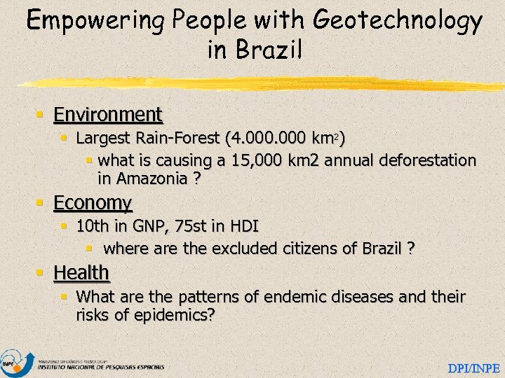 Empowering People with Geotechnology in Brazil § Environment § Largest Rain-Forest (4. 000 km