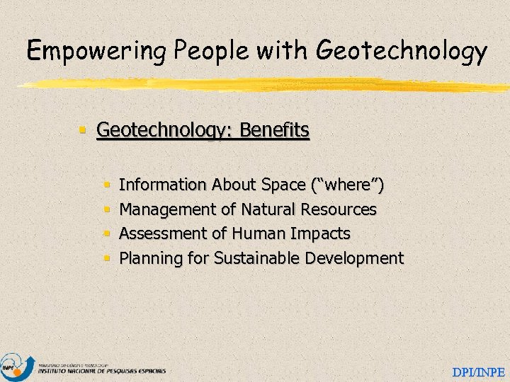 """Empowering People with Geotechnology § Geotechnology: Benefits § § Information About Space (""""where"""") Management"""